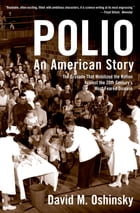 Polio:An American Story: An American Story by David M. Oshinsky