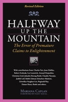 Halfway Up The Mountain: The Error of Premature Claims to Enlightment by Mariana Caplan