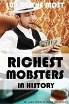 100 of the Most Richest Mobsters in History by alex trostanetskiy