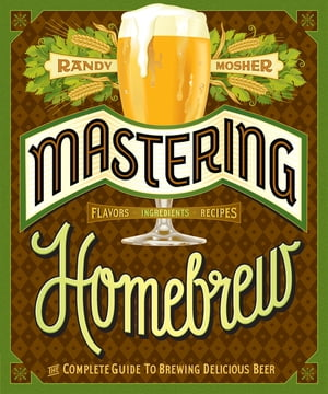 Mastering Homebrew The Complete Guide to Brewing Delicious Beer
