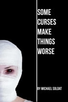Some Curses Make Things Worse by Michael Soldat