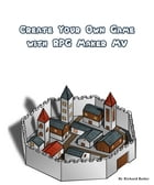 Create Your Own Game with RPG Maker MV by Richard Bailey