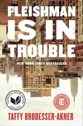 Fleishman Is in Trouble: A Novel by Taffy Brodesser-Akner