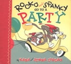 Rocko and Spanky Go to a Party by Kara LaReau