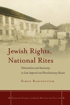 Jewish Rights, National Rites: Nationalism and Autonomy in Late Imperial and Revolutionary Russia by Simon Rabinovitch