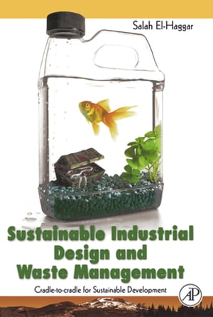 Sustainable Industrial Design and Waste Management Cradle-to-Cradle for Sustainable Development