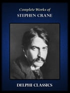 Delphi Complete Works of Stephen Crane (Illustrated) by Stephen Crane