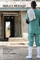 Ebola's Message: Public Health and Medicine in the Twenty-First Century by Nicholas G. Evans