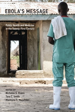 Book Ebola's Message: Public Health and Medicine in the Twenty-First Century by Nicholas G. Evans