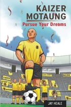 Kaizer Motaung - Pursue your dreams by Jay Heale