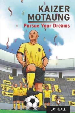 Book Kaizer Motaung - Pursue your dreams by Jay Heale