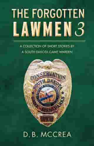 The Forgotten Lawmen Part 3: A Collection of Short Stories by a South Dakota Game Warden