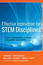 Effective Instruction for STEM Disciplines: From Learning Theory to College Teaching by Edward J. Mastascusa