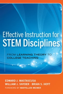 Book Effective Instruction for STEM Disciplines: From Learning Theory to College Teaching by Edward J. Mastascusa