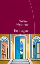 En fugue: Traduit de l'espagnol (Cuba) par Marianne Millon by William Navarrete