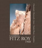 Climbing Fitz Roy, 1968: Reflections on the Lost Photos of the Third Ascent by Yvon Chouinard