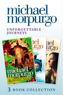 Book Unforgettable Journeys: Alone on a Wide, Wide Sea, Running Wild and Dear Olly by Michael Morpurgo