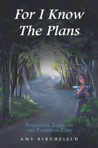For I Know The Plans: Navigating Through the Tunnel of Loss