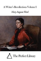 A Writer's Recollections Volume I by Mary Augusta Ward