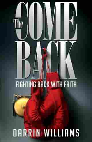 The Comeback: Fighting Back with Faith by Darrin Williams