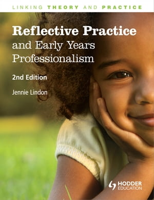 Reflective Practice and Early Years Professionalism,  2nd Edition Linking Theory and Practice