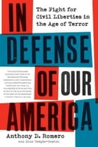 In Defense of Our America: The Fight for Civil Liberties in the Age of Terror by Anthony D. Romero