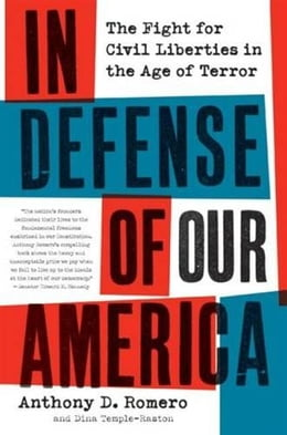Book In Defense of Our America: The Fight for Civil Liberties in the Age of Terror by Anthony D. Romero