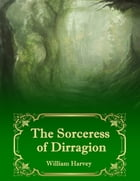 The Sorceress of Dirragion by William Harvey