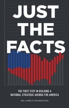 Just the Facts: The First Step in Building a National Strategic Agenda for America by No Labels Foundation