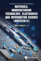 Materials, Manufacturing Technology, Electronics and Information Science: Proceedings of the 2015 International Workshop on Materials, Manufacturing T by Xiaolong Li
