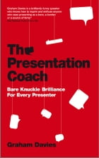 The Presentation Coach: Bare Knuckle Brilliance For Every Presenter by Graham G. Davies