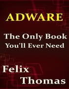 Adware: The Only Book You'll Ever Need by Felix Thomas