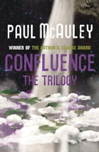 Confluence - The Trilogy: Child of the River, Ancients of Days, Shrine of Stars by Paul McAuley