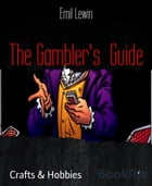 The Gambler's Guide: EXCLUSIVE CHEATS AND BETTING SYSTEM by Emil Lewin