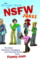 The Monster Book of NSFW Jokes: The Most Hilarious, Outrageous and Raunchy Humor from Funny.com by Editors of Funny.com