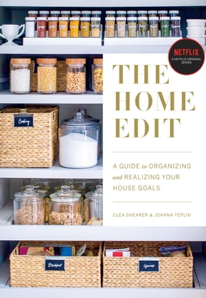 The Home Edit: A Guide to Organizing and Realizing Your House Goals by Clea Shearer