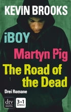 iBoy / Martyn Pig / The Road of the Dead: Roman by Kevin Brooks
