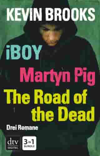 iBoy / Martyn Pig / The Road of the Dead by Kevin Brooks
