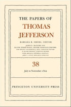 The Papers of Thomas Jefferson, Volume 38: 1 July to 12 November 1802