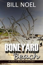 Boneyard Beach: A Folly Beach Mystery by Bill Noel