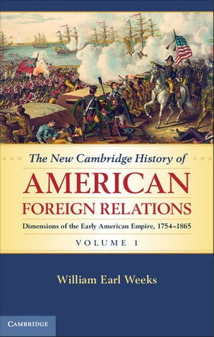 The New Cambridge History of American Foreign Relations: Volume 1,  Dimensions of the Early American Empire,  1754?1865