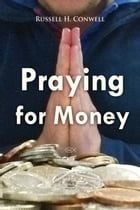 Praying for Money by Russell Conwell
