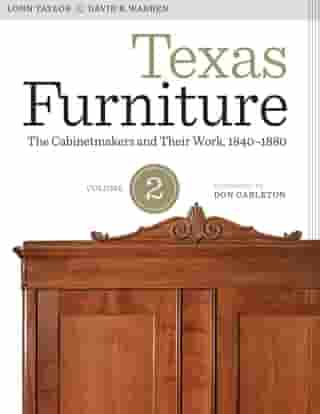 Texas Furniture, Volume Two: The Cabinetmakers and Their Work, 1840–1880 by David B. Warren
