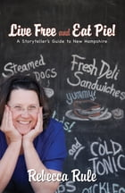 Live Free and Eat Pie: A Storyteller's Guide to New Hampshire by Rebecca Rule