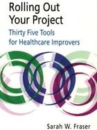 Rolling Out Your Project: 35 tools for healthcare improvers