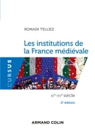 Les institutions de la France médiévale: XIe-XVe siècle by Romain Telliez