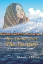 The Divine And The Destiny by Meenakshi Raina