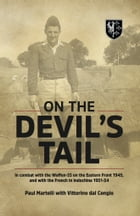 On the Devil's Tail: In Combat with the Waffen-SS on the Eastern Front 1945, and with the French in Indochina 1951-54 by Paul Martelli