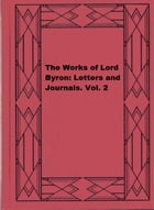 The Works of Lord Byron: Letters and Journals. Vol. 2 by George Gordon Byron