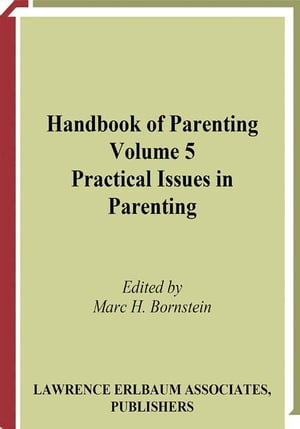 Handbook of Parenting Volume 5: Practical Issues in Parenting,  Second Edition